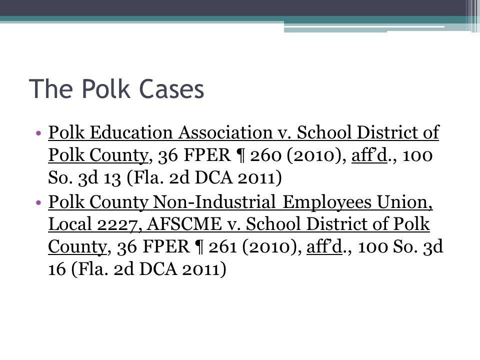 The Polk Cases Polk Education Association v. School District of Polk County, 36 FPER ¶ 260 (2010), aff'd., 100 So. 3d 13 (Fla. 2d DCA 2011) Polk Count