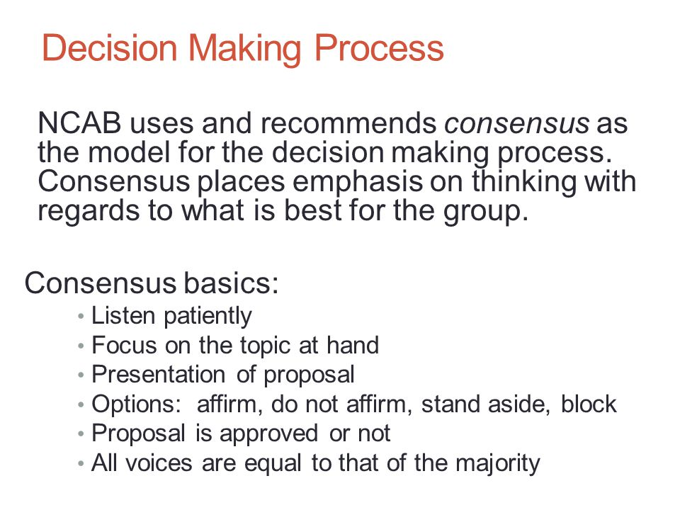 Decision Making Process NCAB uses and recommends consensus as the model for the decision making process.