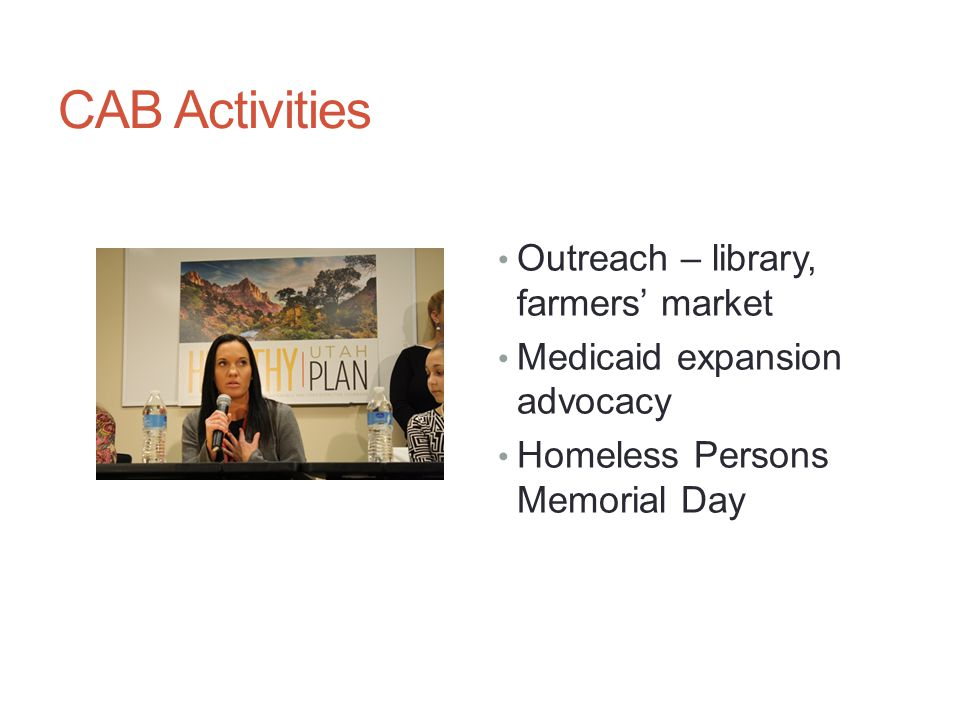 CAB Activities Outreach – library, farmers' market Medicaid expansion advocacy Homeless Persons Memorial Day