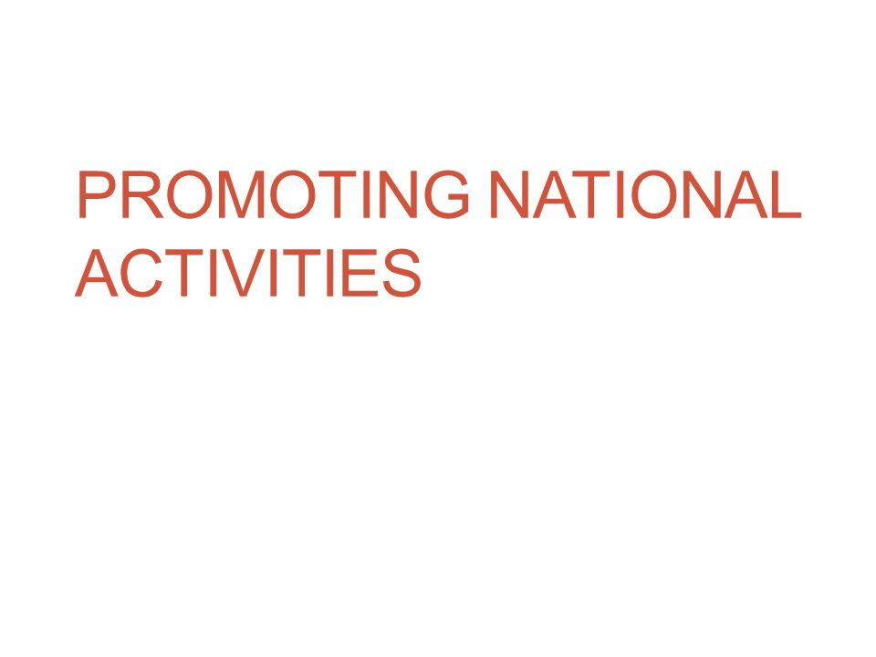 PROMOTING NATIONAL ACTIVITIES