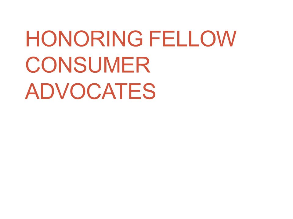 HONORING FELLOW CONSUMER ADVOCATES