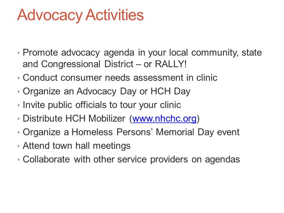 Advocacy Activities Promote advocacy agenda in your local community, state and Congressional District – or RALLY.