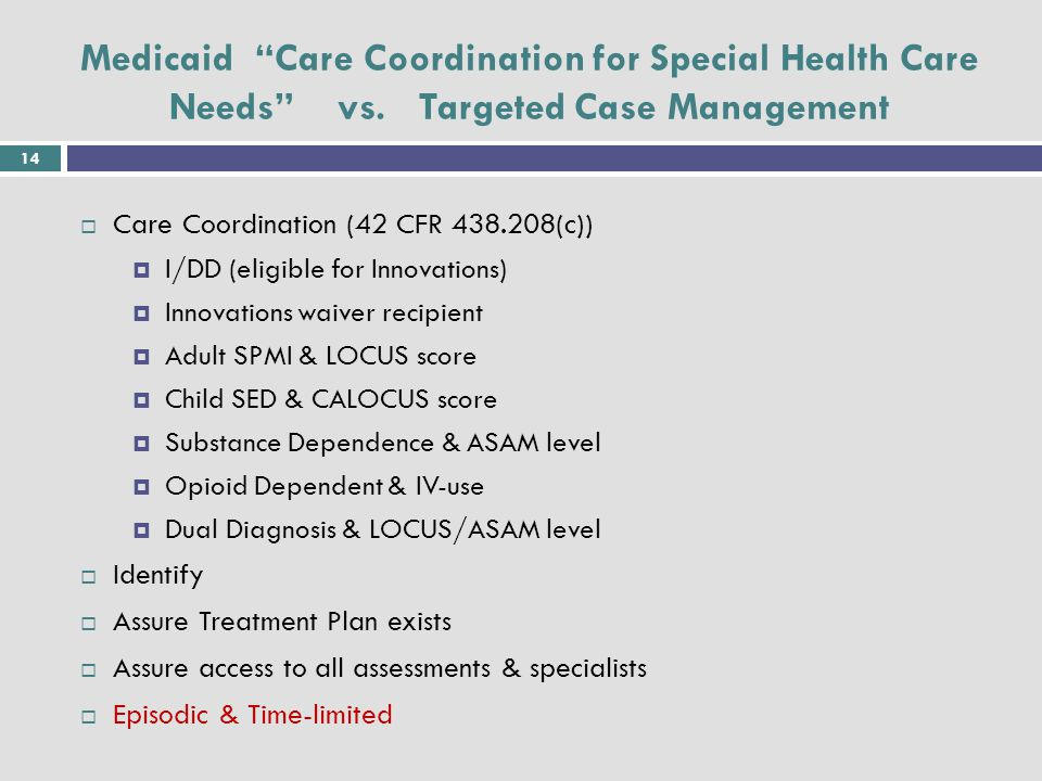 14 Medicaid Care Coordination for Special Health Care Needs vs.