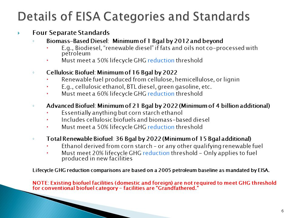 "6  Four Separate Standards ◦ Biomass-Based Diesel: Minimum of 1 Bgal by 2012 and beyond  E.g., Biodiesel, ""renewable diesel"" if fats and oils not co"