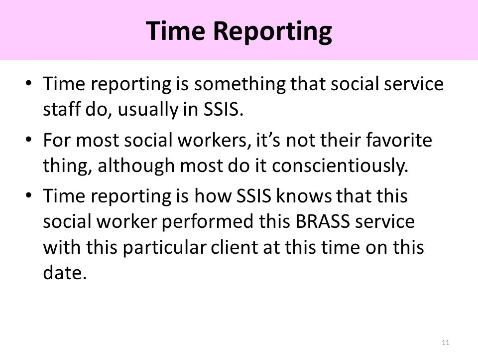 Time reporting is something that social service staff do, usually in SSIS.