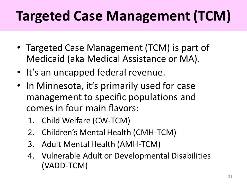 Targeted Case Management (TCM) is part of Medicaid (aka Medical Assistance or MA).
