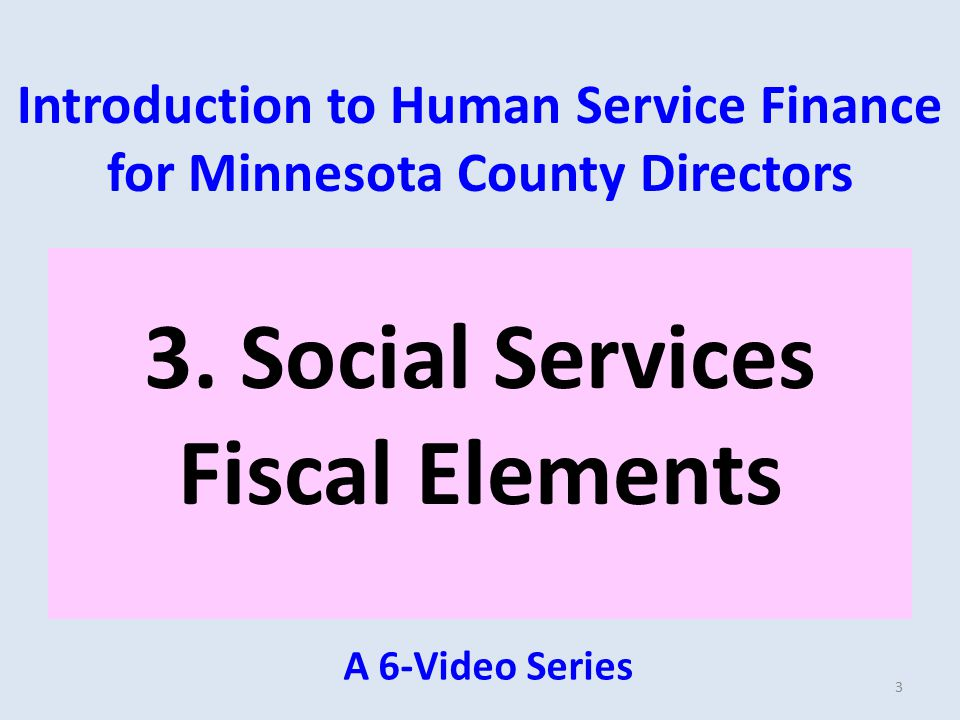 Introduction to Human Service Finance for Minnesota County Directors 3.
