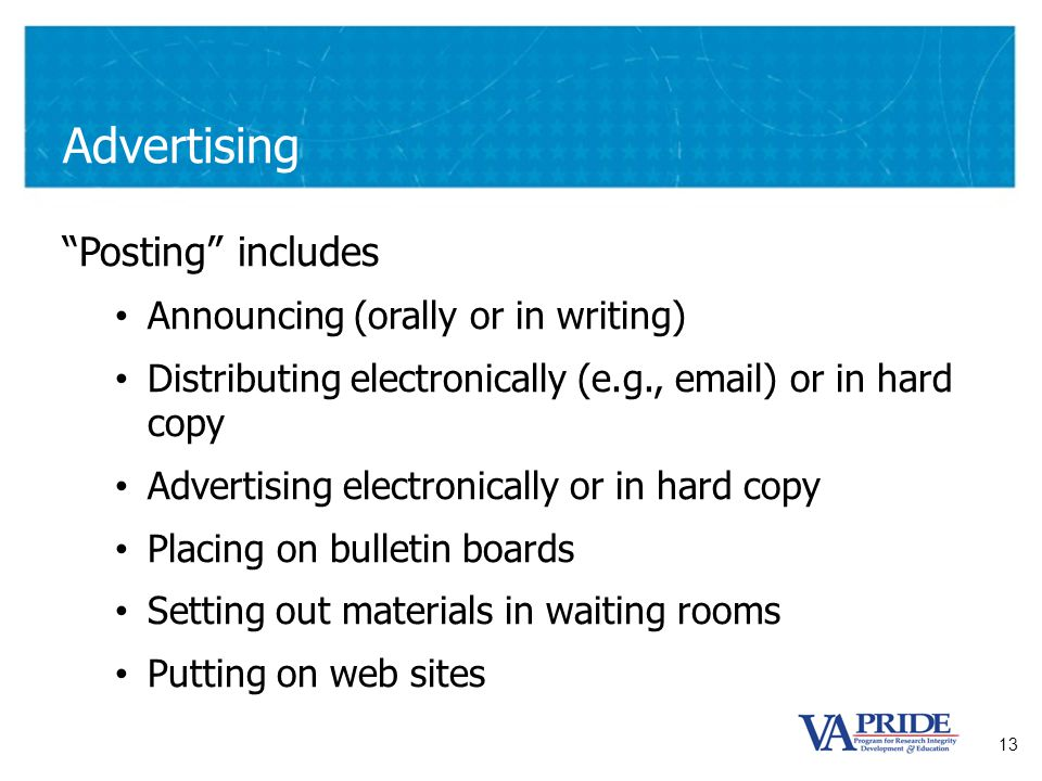 "13 Advertising ""Posting"" includes Announcing (orally or in writing) Distributing electronically (e.g., email) or in hard copy Advertising electronical"