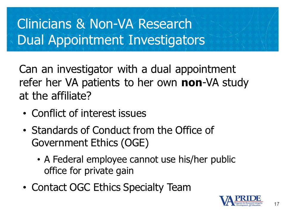 17 Clinicians & Non-VA Research Dual Appointment Investigators Can an investigator with a dual appointment refer her VA patients to her own non-VA stu