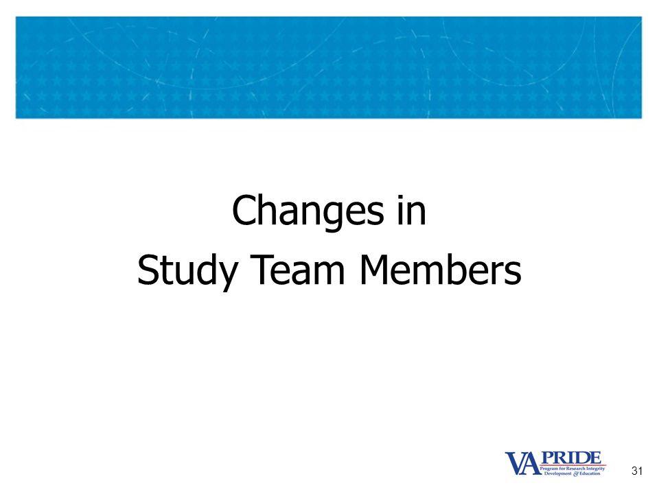 31 Changes in Study Team Members