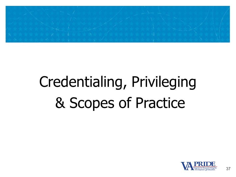 37 Credentialing, Privileging & Scopes of Practice
