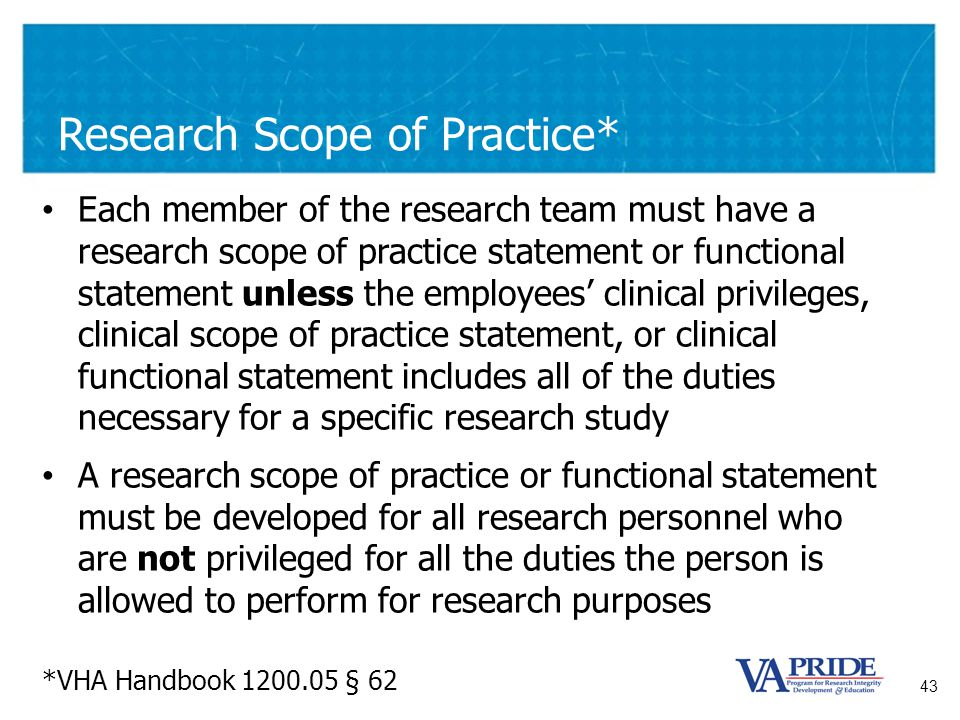 43 Research Scope of Practice* Each member of the research team must have a research scope of practice statement or functional statement unless the em