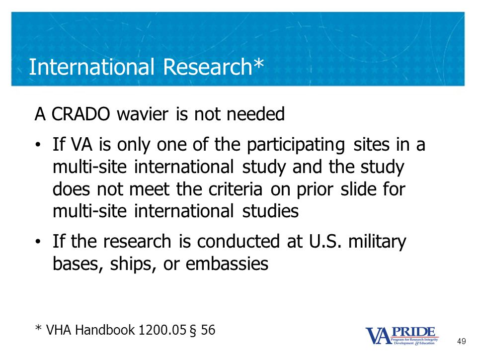 49 International Research* A CRADO wavier is not needed If VA is only one of the participating sites in a multi-site international study and the study