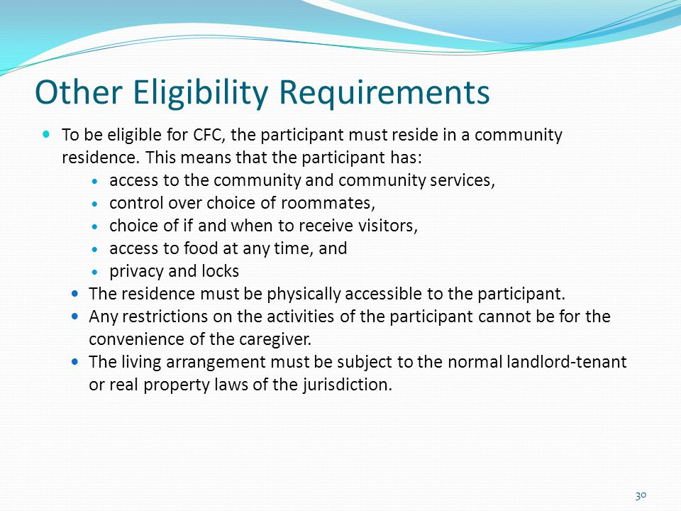 Other Eligibility Requirements To be eligible for CFC, the participant must reside in a community residence.