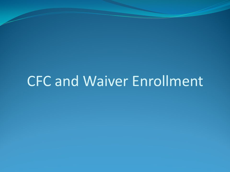 CFC and Waiver Enrollment