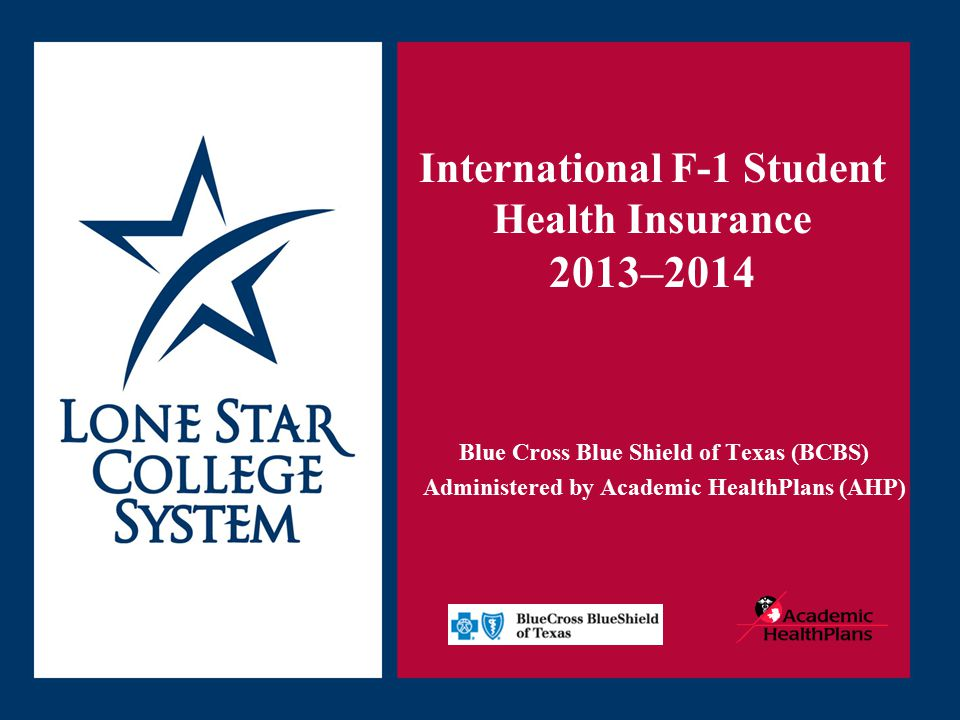 SLIDE 2 Health Insurance Requirement The Lone Star College System (LSCS) requires that all registered F-1 international students, with a LSCS I-20, maintain approved health insurance coverage.