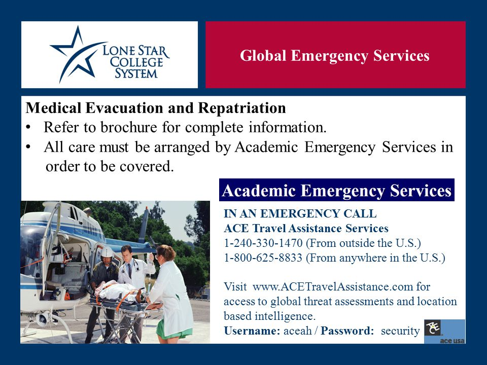 SLIDE 33 Global Emergency Services Medical Evacuation and Repatriation Refer to brochure for complete information.