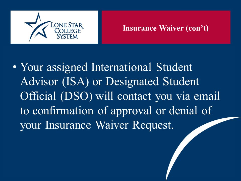 SLIDE 5 Maintaining Status Failure to maintain valid health insurance will result in a student being out of status. If you fail to maintain health insurance, you must contact your DSO/ISA and purchase insurance with Academic HealthPlans through LSCS.