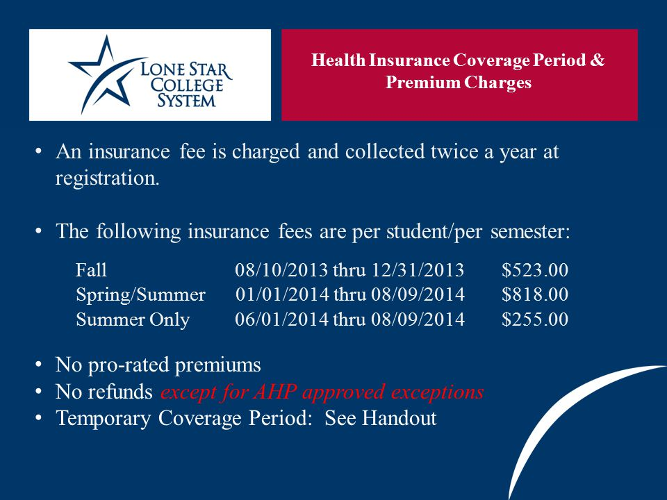 SLIDE 6 Health Insurance Coverage Period & Premium Charges An insurance fee is charged and collected twice a year at registration.