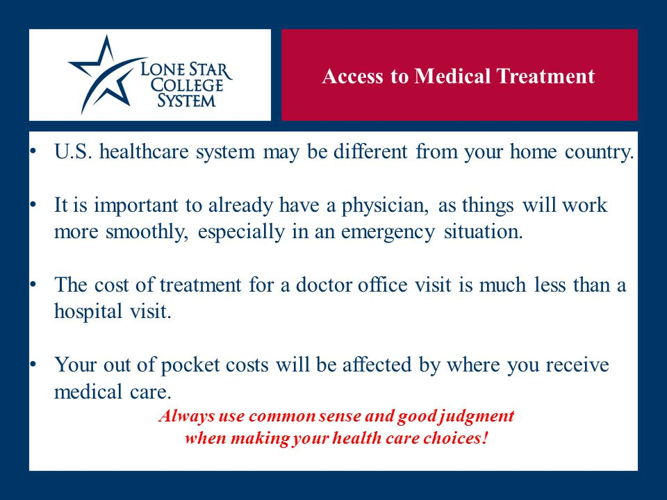 SLIDE 9 Access to Medical Treatment U.S. healthcare system may be different from your home country.