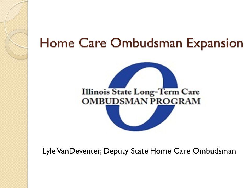 Home Care Ombudsman Expansion Lyle VanDeventer, Deputy State Home Care Ombudsman