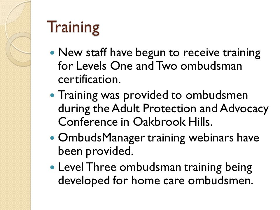 Training New staff have begun to receive training for Levels One and Two ombudsman certification.