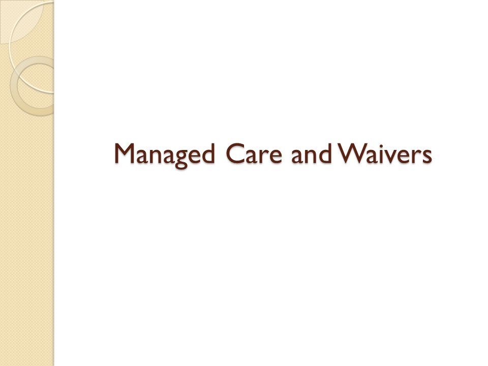 Managed Care and Waivers