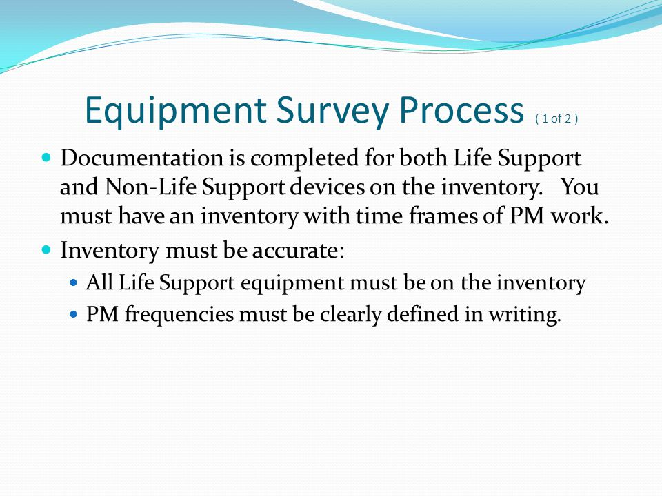 Equipment Survey Process ( 1 of 2 ) Documentation is completed for both Life Support and Non-Life Support devices on the inventory. You must have an i