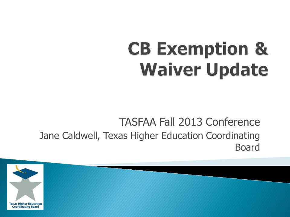 TASFAA Fall 2013 Conference Jane Caldwell, Texas Higher Education Coordinating Board