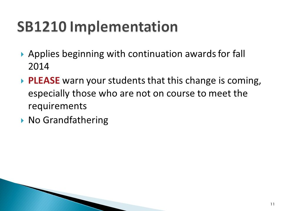  Applies beginning with continuation awards for fall 2014  PLEASE warn your students that this change is coming, especially those who are not on course to meet the requirements  No Grandfathering 11