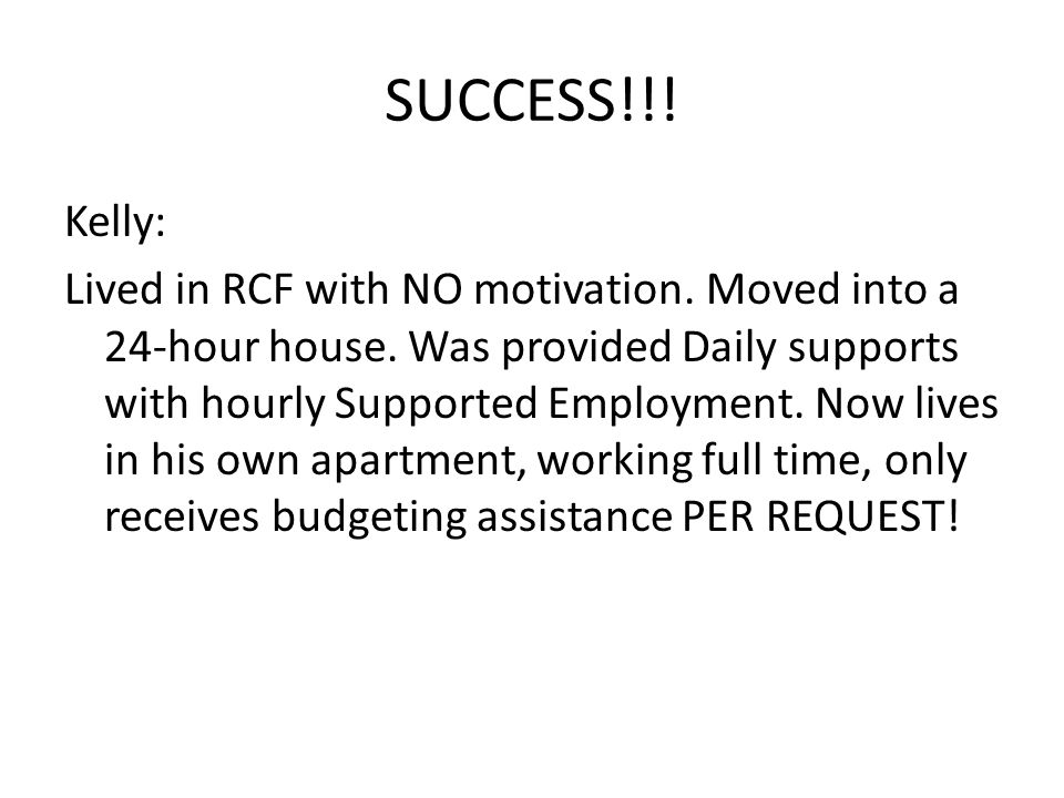 SUCCESS!!. Kelly: Lived in RCF with NO motivation.