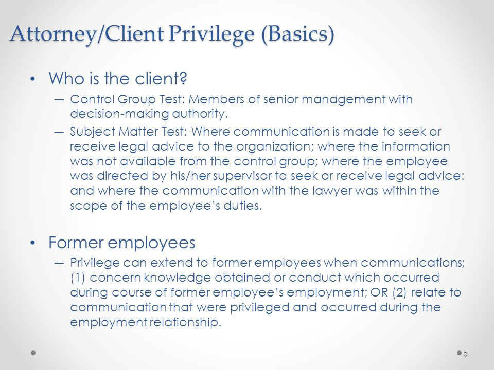 Who is the client? ―Control Group Test: Members of senior management with decision-making authority. ―Subject Matter Test: Where communication is made