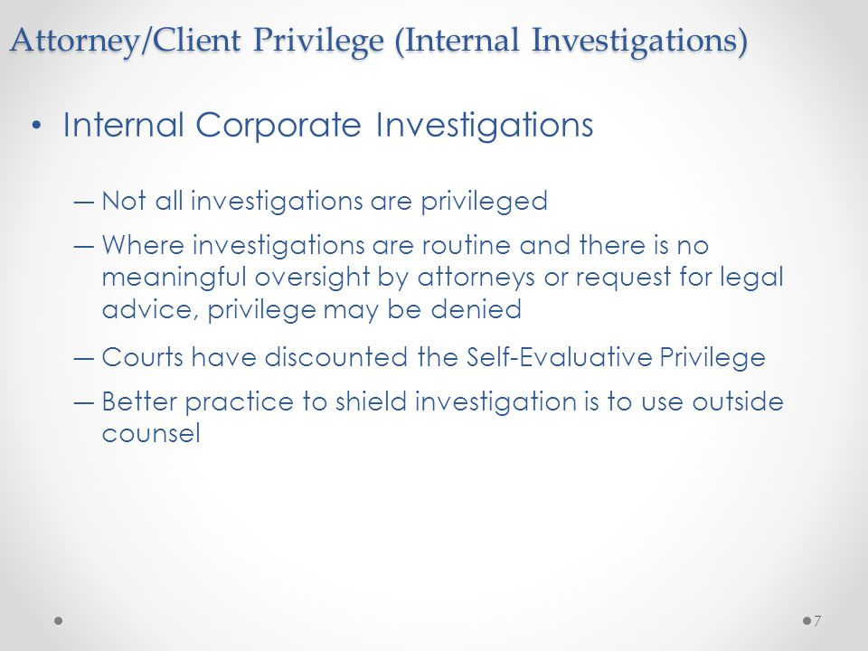 Internal Corporate Investigations ―Not all investigations are privileged ―Where investigations are routine and there is no meaningful oversight by att