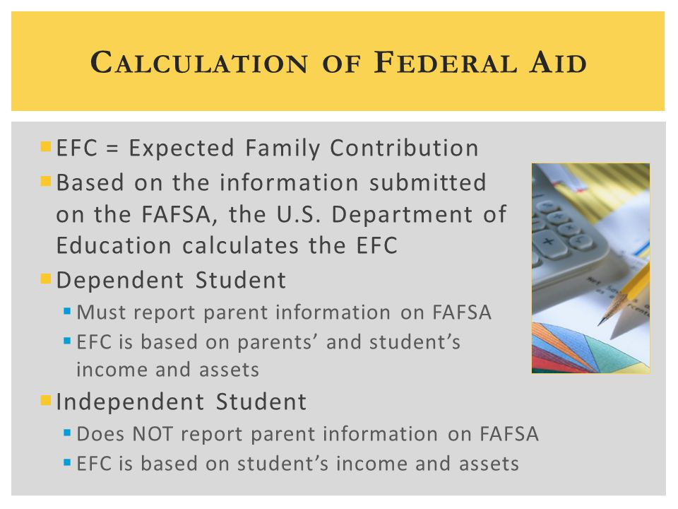  EFC = Expected Family Contribution  Based on the information submitted on the FAFSA, the U.S.