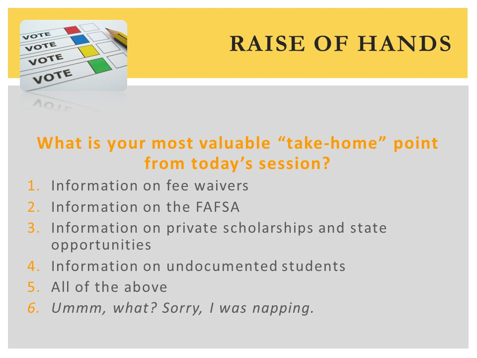 RAISE OF HANDS What is your most valuable take-home point from today's session.