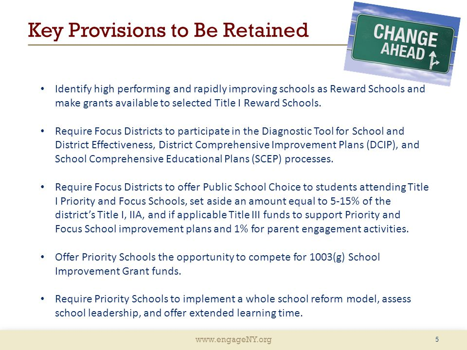 www.engageNY.org Key Provisions to Be Retained Identify high performing and rapidly improving schools as Reward Schools and make grants available to s