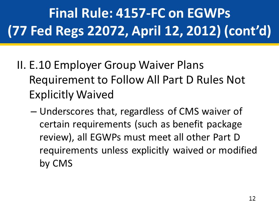 Final Rule: 4157-FC on EGWPs (77 Fed Regs 22072, April 12, 2012) (cont'd) II.