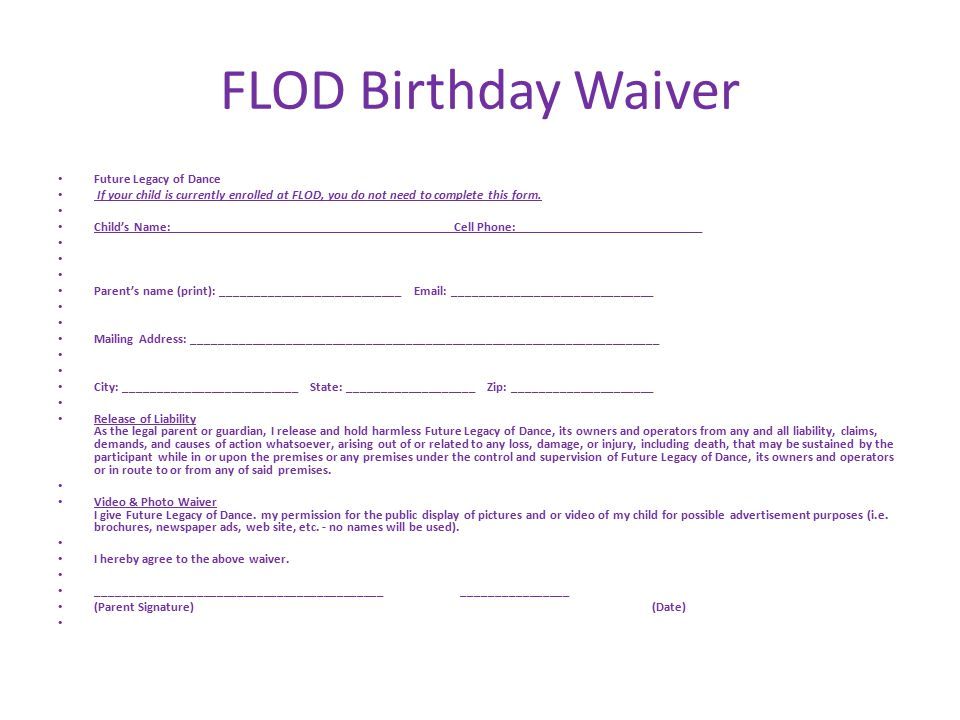 FLOD Birthday Waiver Future Legacy of Dance If your child is currently enrolled at FLOD, you do not need to complete this form.
