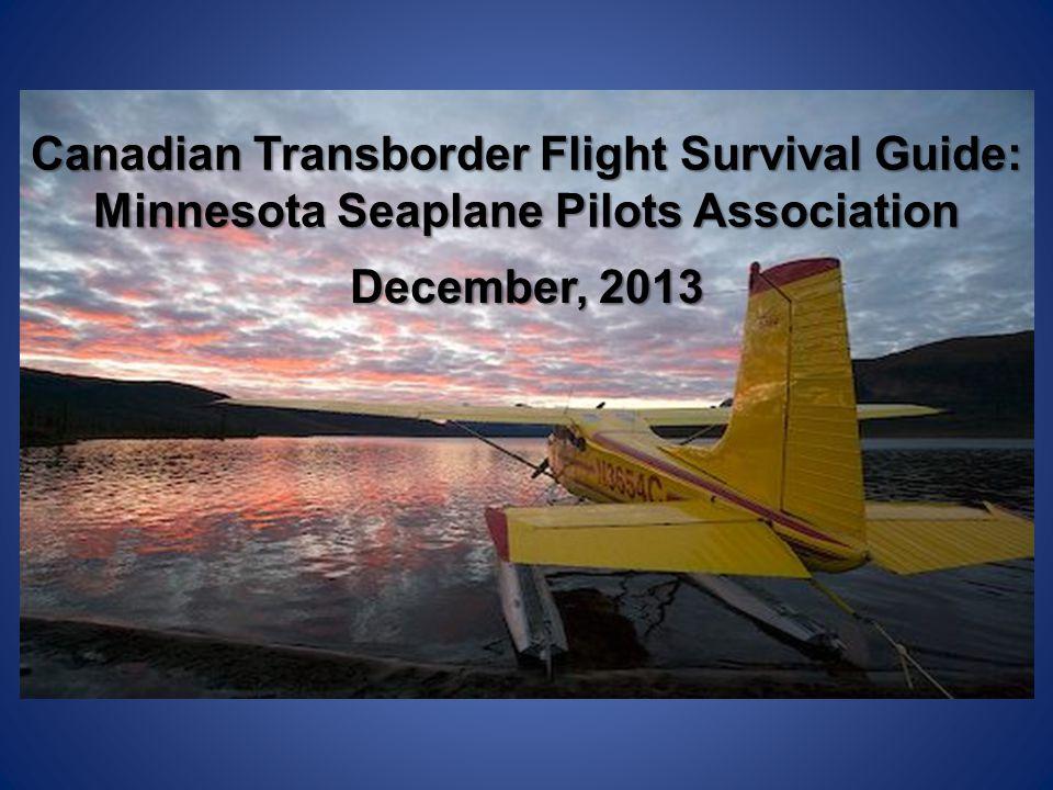 Canadian Transborder Flight Survival Guide: Minnesota Seaplane Pilots Association December, 2013