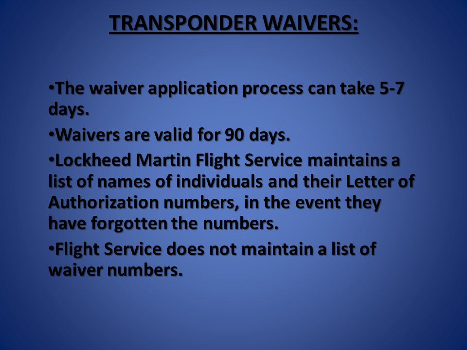 TRANSPONDER WAIVERS: The waiver application process can take 5-7 days.