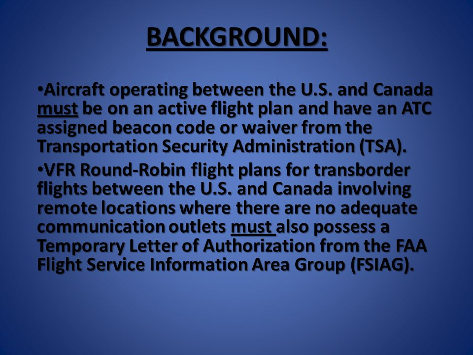 ROUND-ROBIN FLIGHT PLANS Continued: Route of flight Route of flight -Canadian port of entry, i.e.