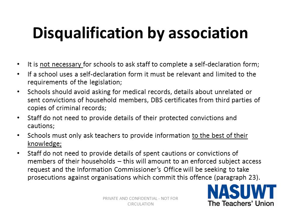Disqualification by association It is not necessary for schools to ask staff to complete a self-declaration form; If a school uses a self-declaration