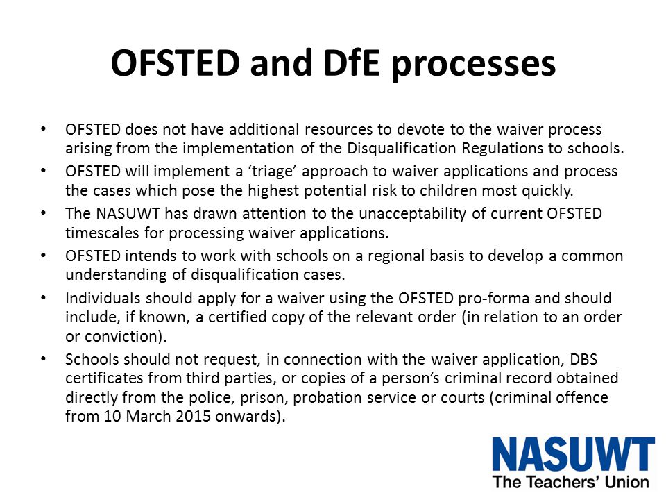 OFSTED and DfE processes OFSTED does not have additional resources to devote to the waiver process arising from the implementation of the Disqualification Regulations to schools.