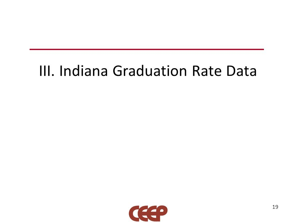 III. Indiana Graduation Rate Data 19