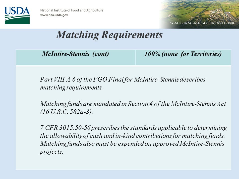 Matching Requirements McIntire-Stennis (cont)100% (none for Territories) Part VIII.A.6 of the FGO Final for McIntire-Stennis describes matching requirements.