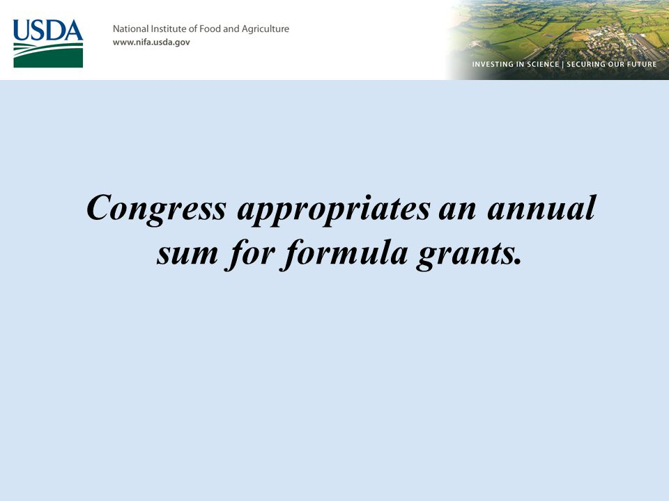 Congress appropriates an annual sum for formula grants.