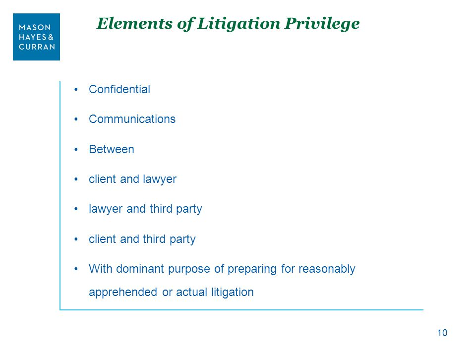 Elements of Litigation Privilege Confidential Communications Between client and lawyer lawyer and third party client and third party With dominant purpose of preparing for reasonably apprehended or actual litigation 10