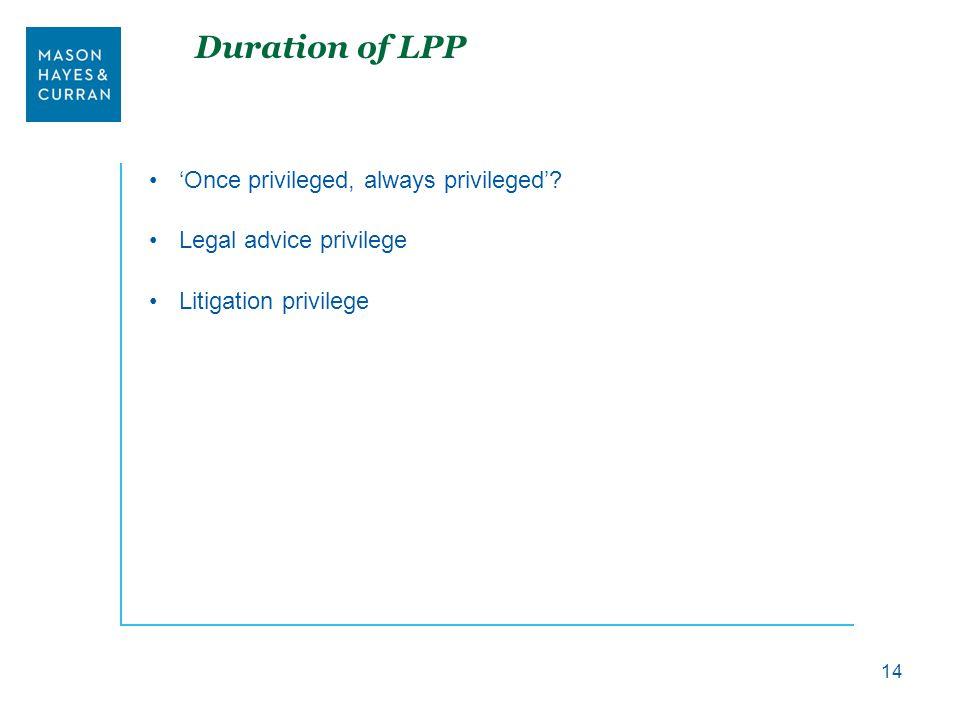 Duration of LPP 'Once privileged, always privileged'.