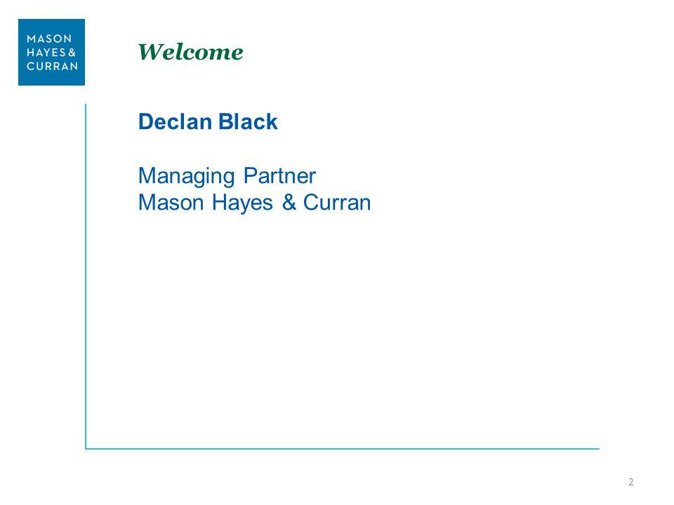 Welcome Declan Black Managing Partner Mason Hayes & Curran 2