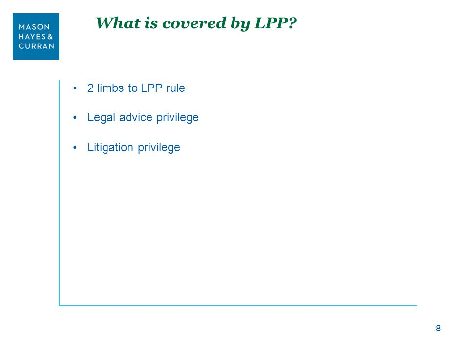 What is covered by LPP 2 limbs to LPP rule Legal advice privilege Litigation privilege 8